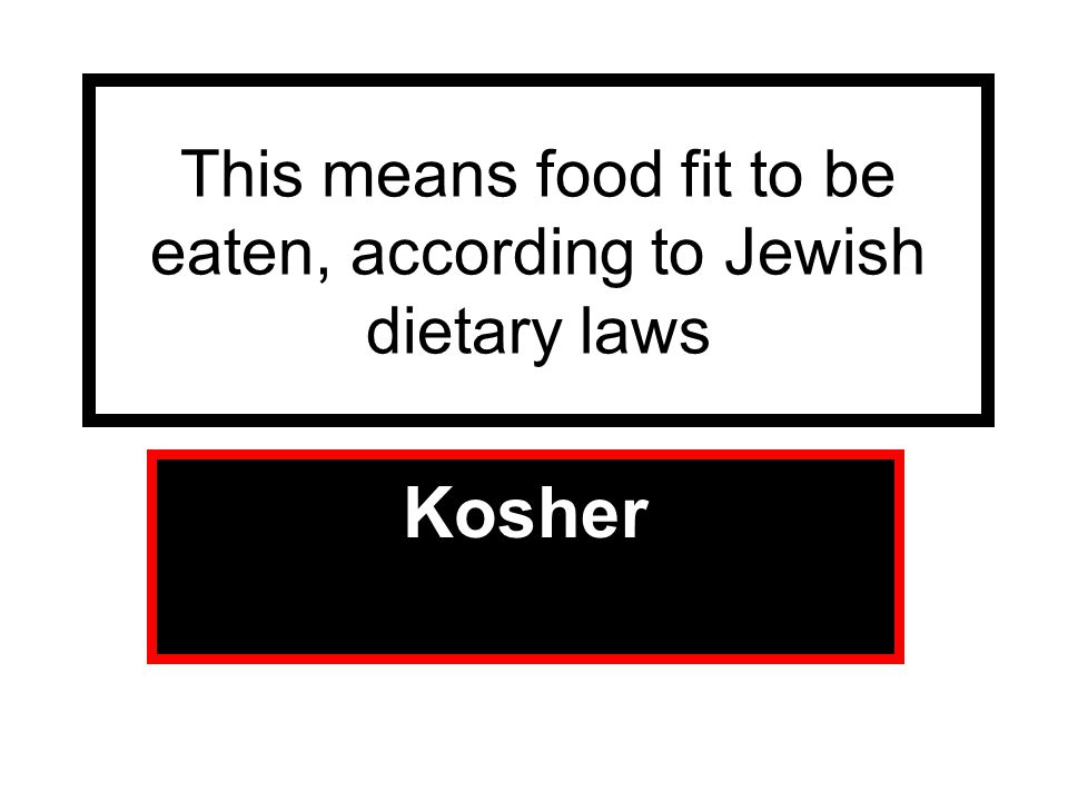 This means food fit to be eaten, according to Jewish dietary laws