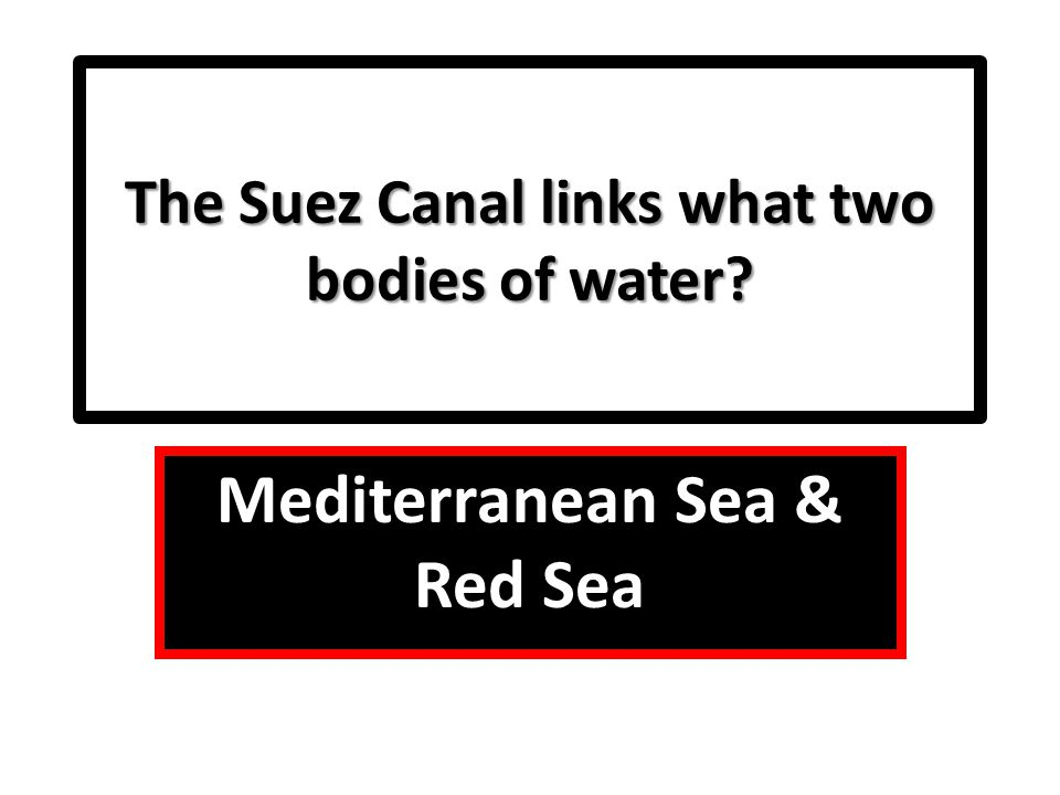 The Suez Canal links what two bodies of water