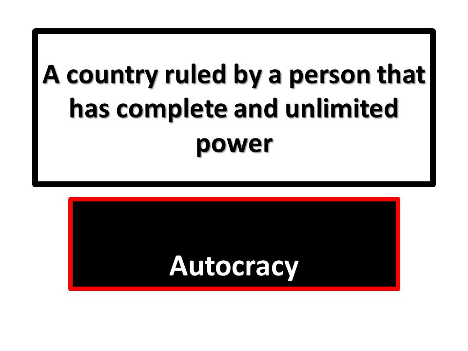 A country ruled by a person that has complete and unlimited power
