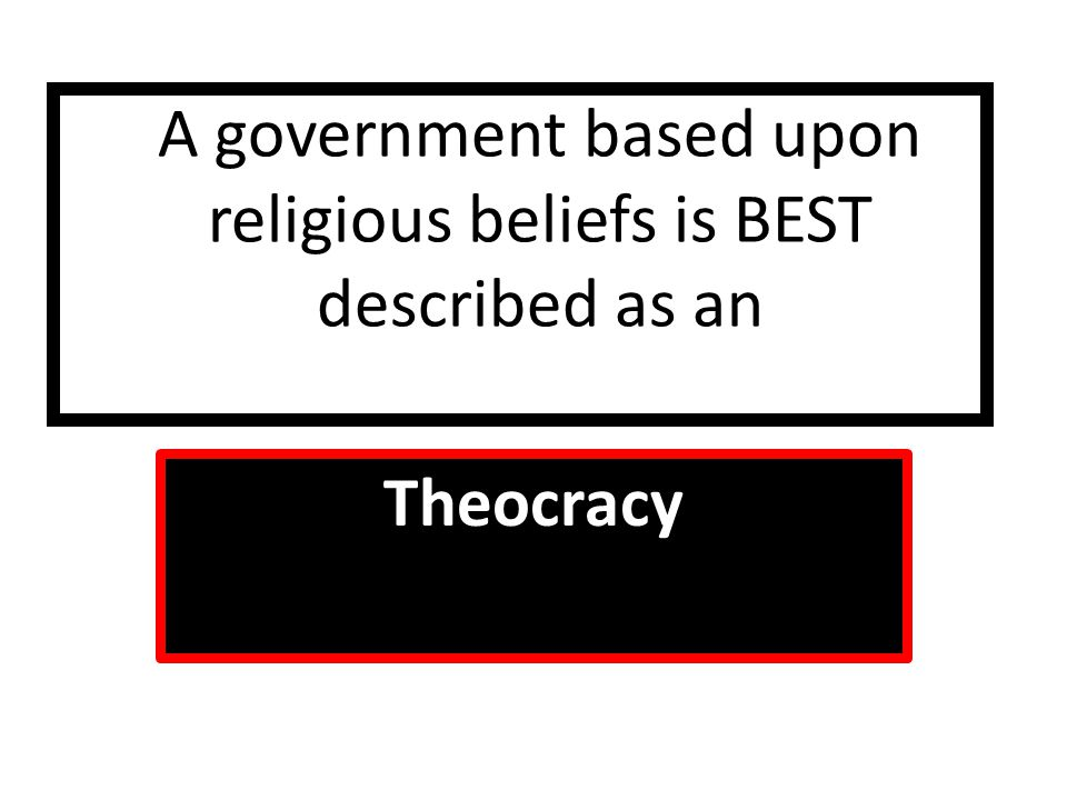 A government based upon religious beliefs is BEST described as an