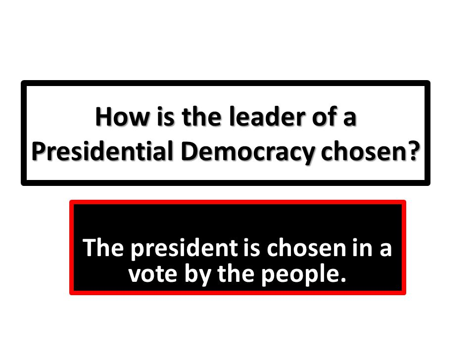 How is the leader of a Presidential Democracy chosen