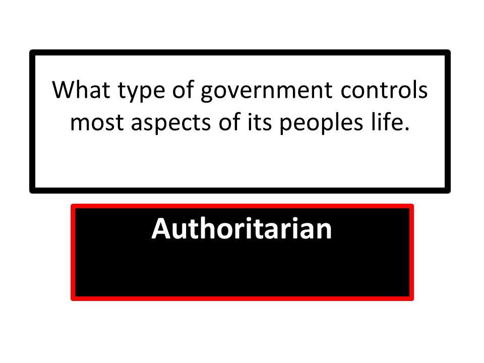 What type of government controls most aspects of its peoples life.