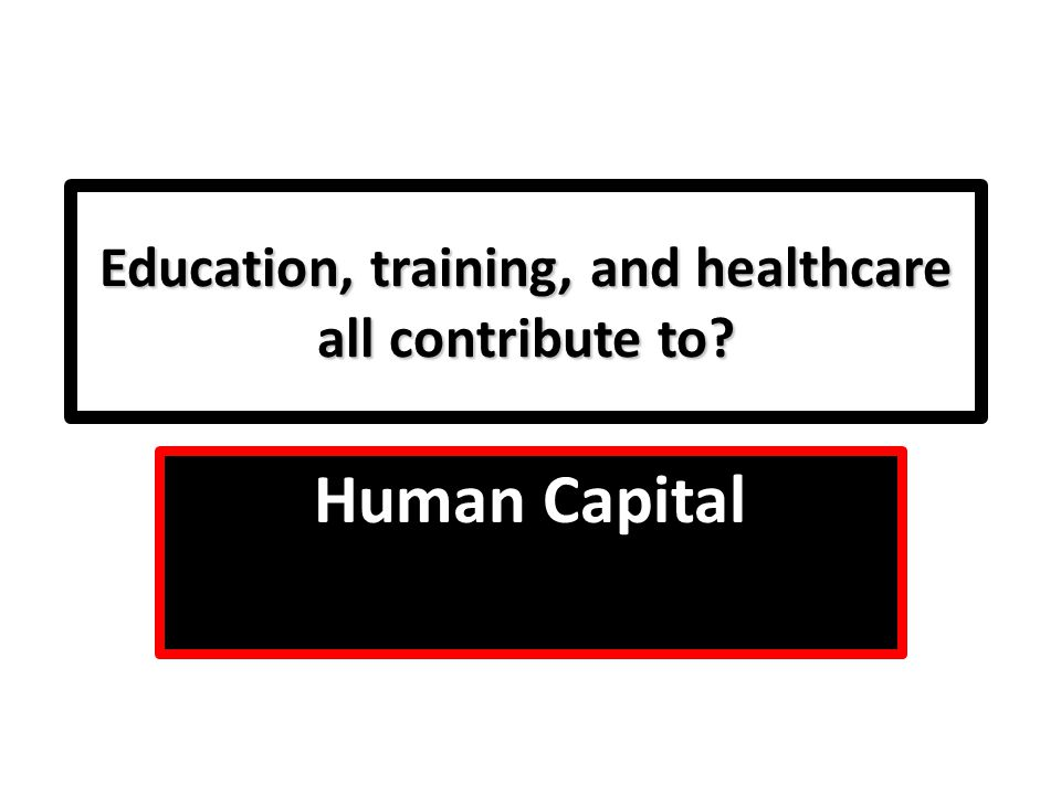 Education, training, and healthcare all contribute to