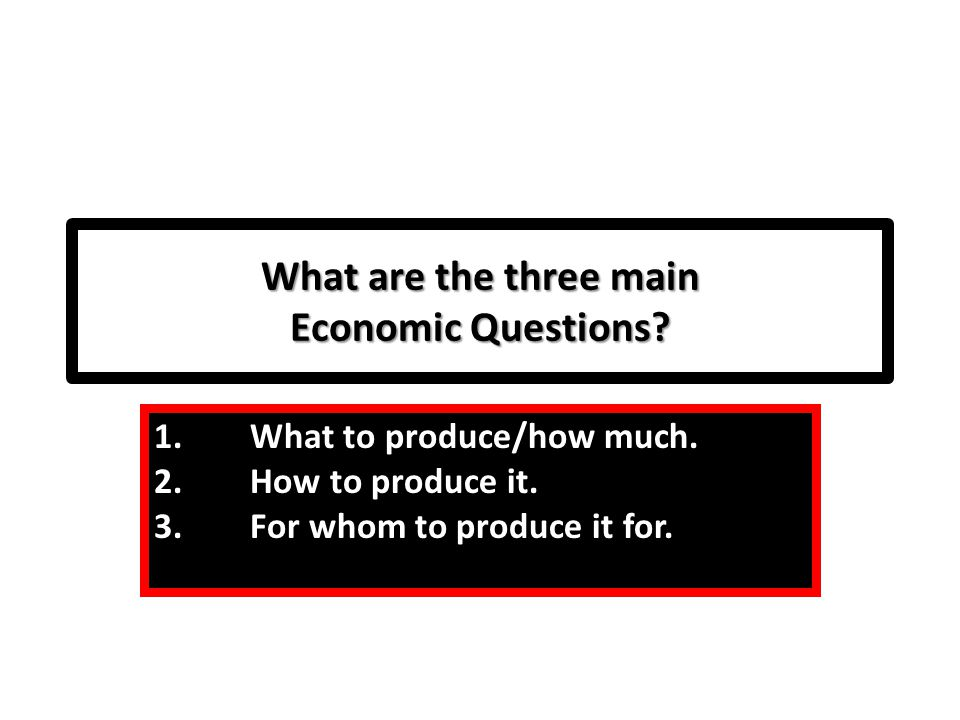 What are the three main Economic Questions