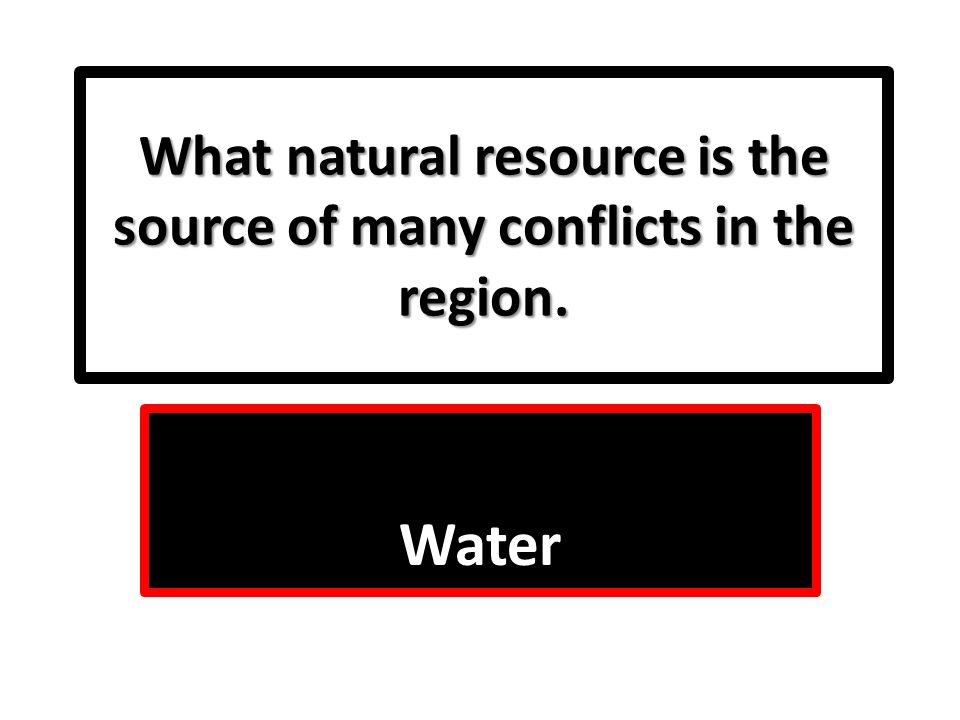 What natural resource is the source of many conflicts in the region.