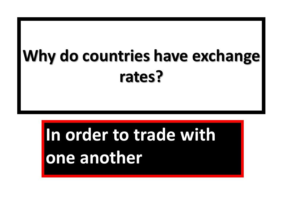 Why do countries have exchange rates