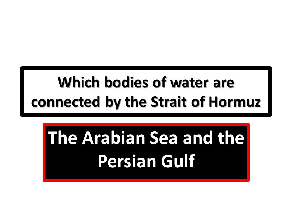 Which bodies of water are connected by the Strait of Hormuz