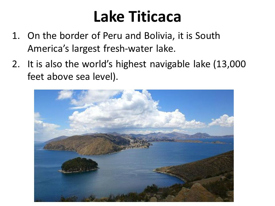 Lake Titicaca On the border of Peru and Bolivia, it is South America's largest fresh-water lake.