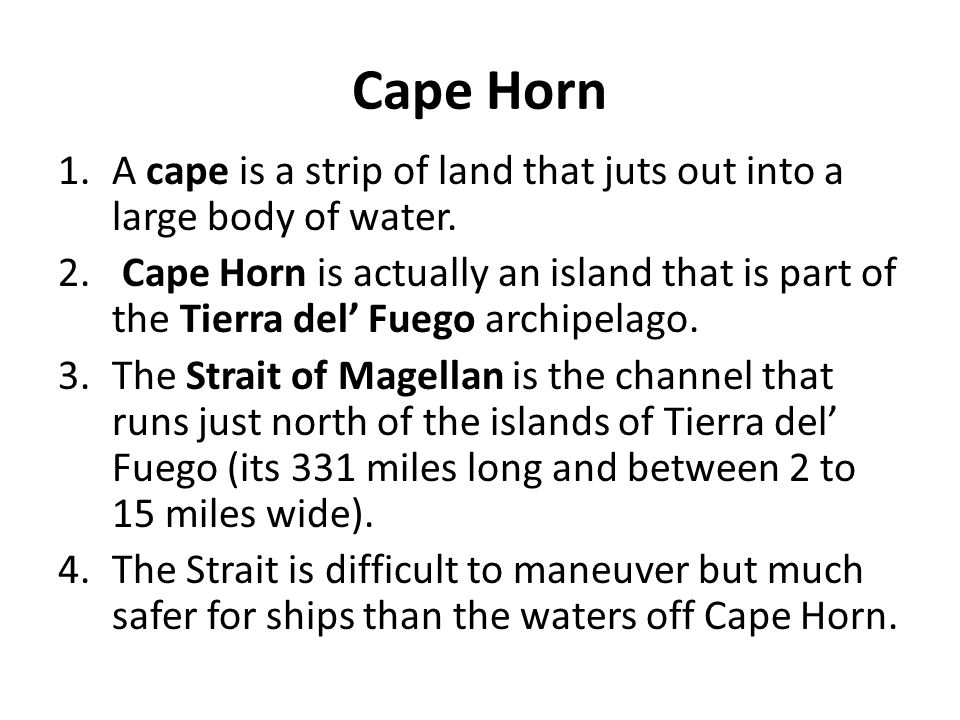 Cape Horn A cape is a strip of land that juts out into a large body of water.