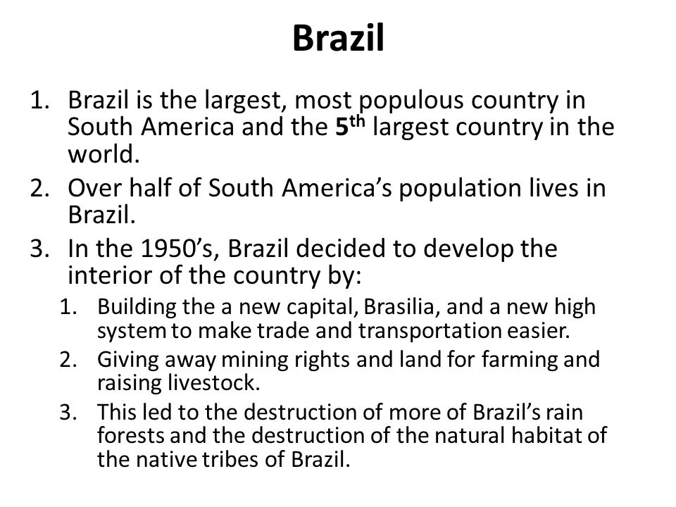 Brazil Brazil is the largest, most populous country in South America and the 5th largest country in the world.