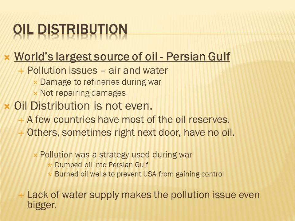 Oil Distribution World's largest source of oil - Persian Gulf