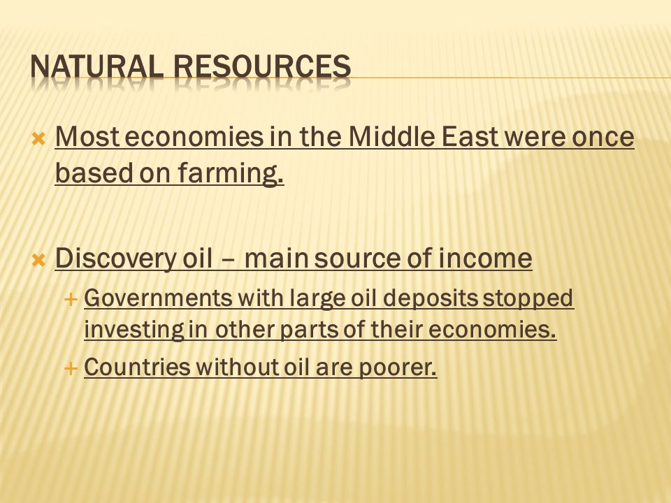 Natural Resources Most economies in the Middle East were once based on farming. Discovery oil – main source of income.