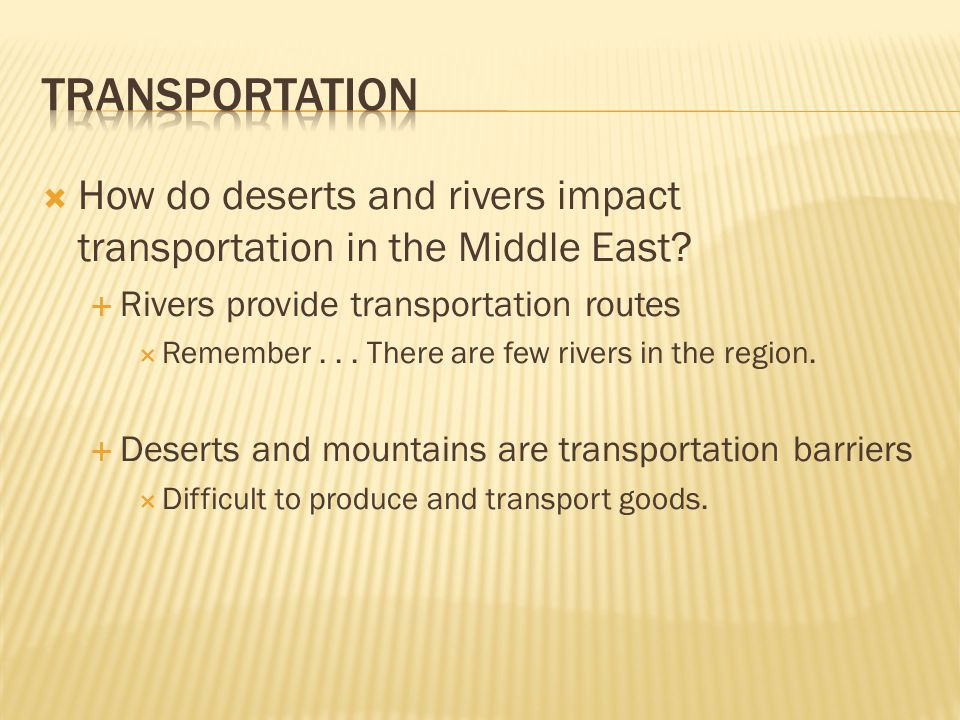Transportation How do deserts and rivers impact transportation in the Middle East Rivers provide transportation routes.