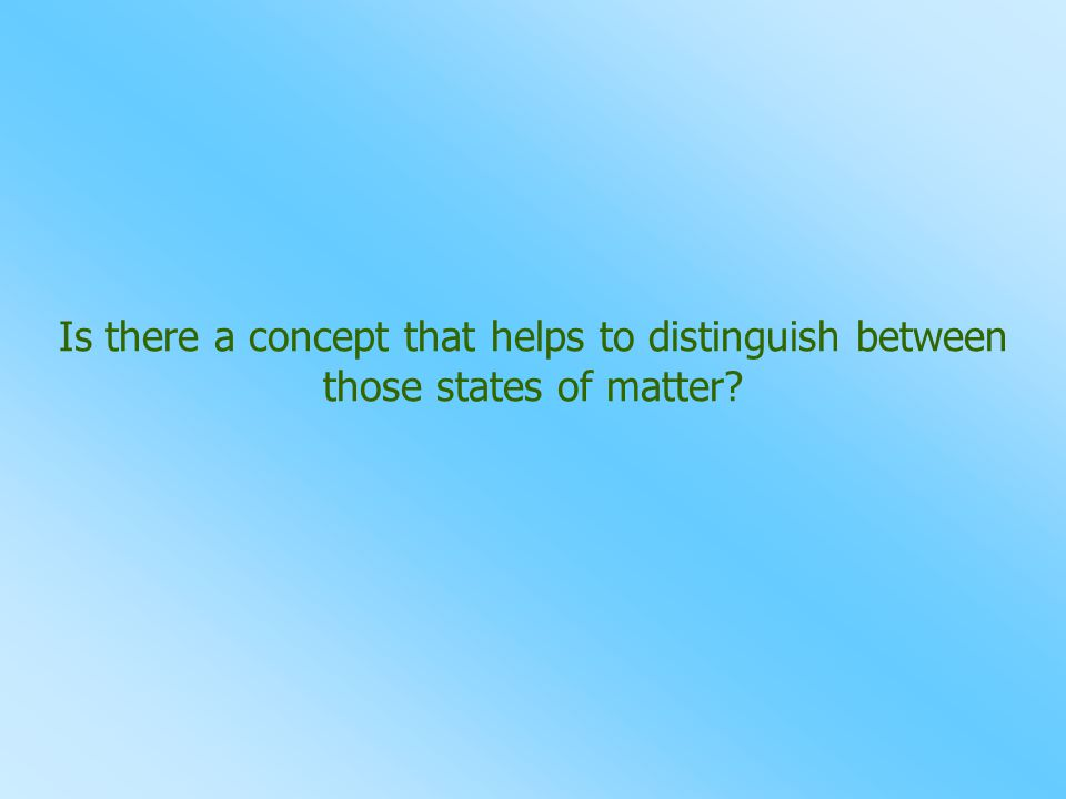 Is there a concept that helps to distinguish between those states of matter