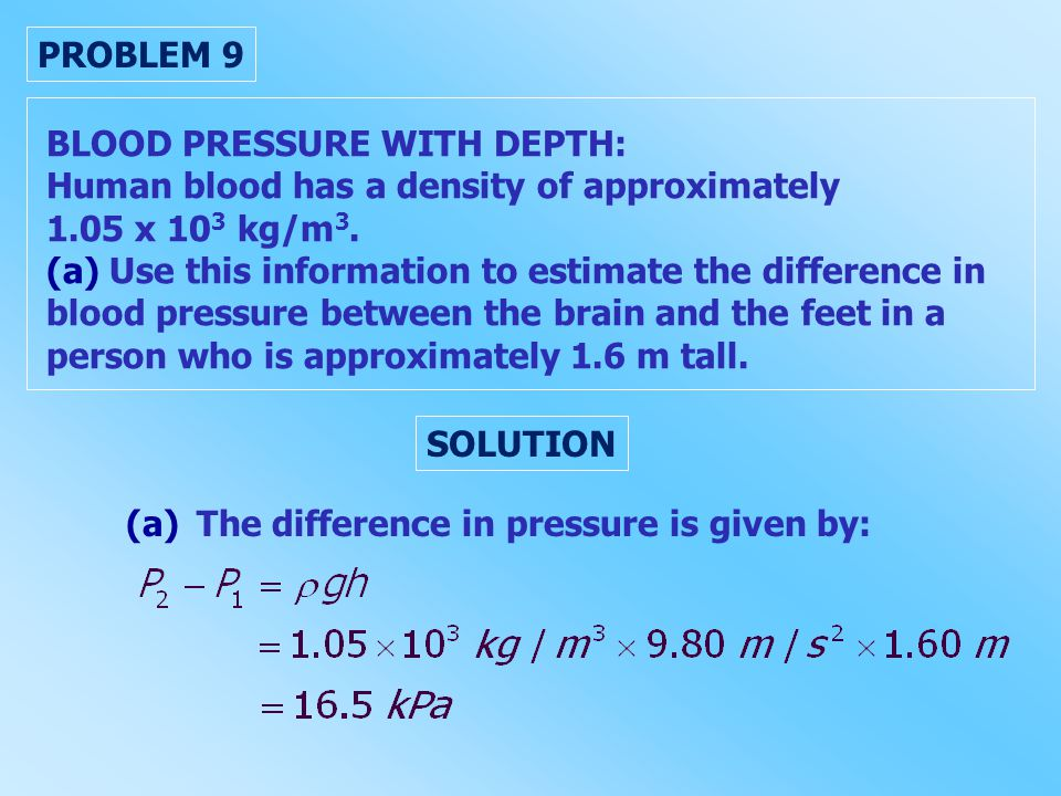 PROBLEM 9 BLOOD PRESSURE WITH DEPTH: Human blood has a density of approximately. 1.05 x 103 kg/m3.
