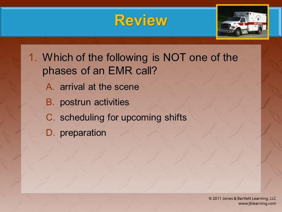 Review Which of the following is NOT one of the phases of an EMR call