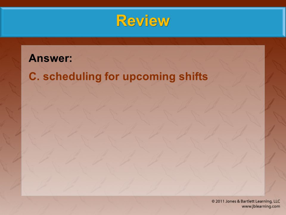 Review Answer: C. scheduling for upcoming shifts