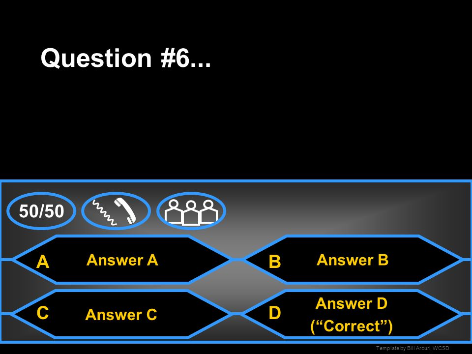 Question #6... 50/50 A B C D Answer A Answer B Answer C Answer D