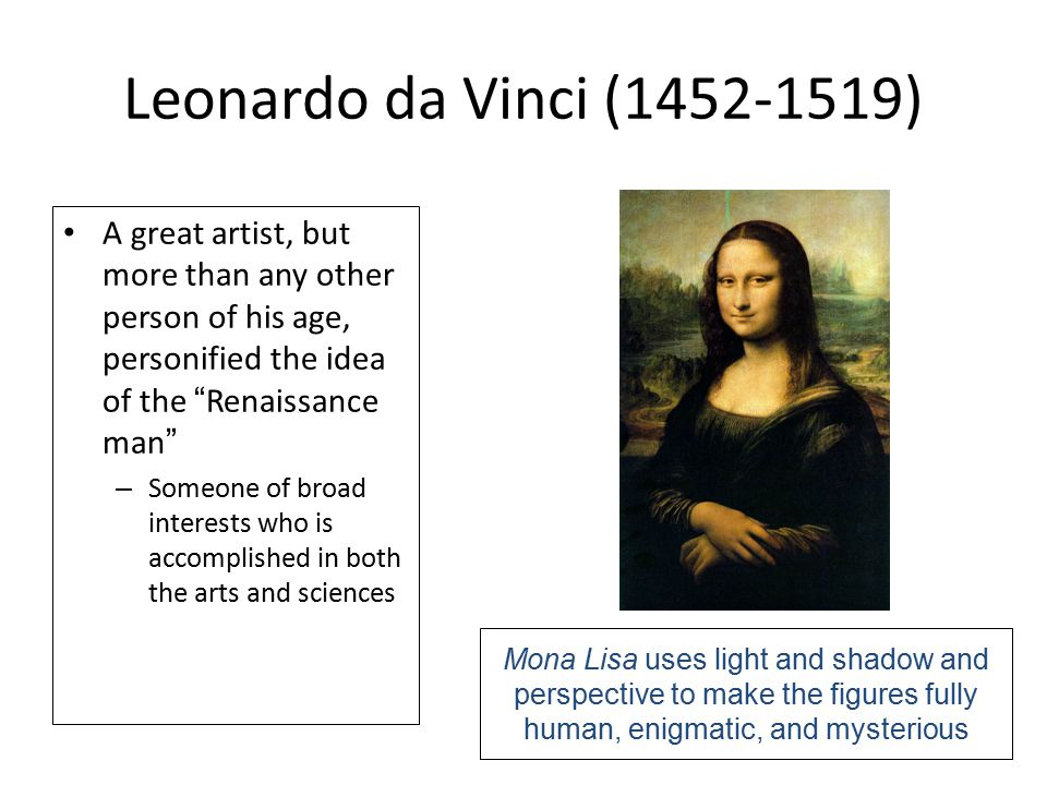 Leonardo da Vinci ( ) A great artist, but more than any other person of his age, personified the idea of the Renaissance man