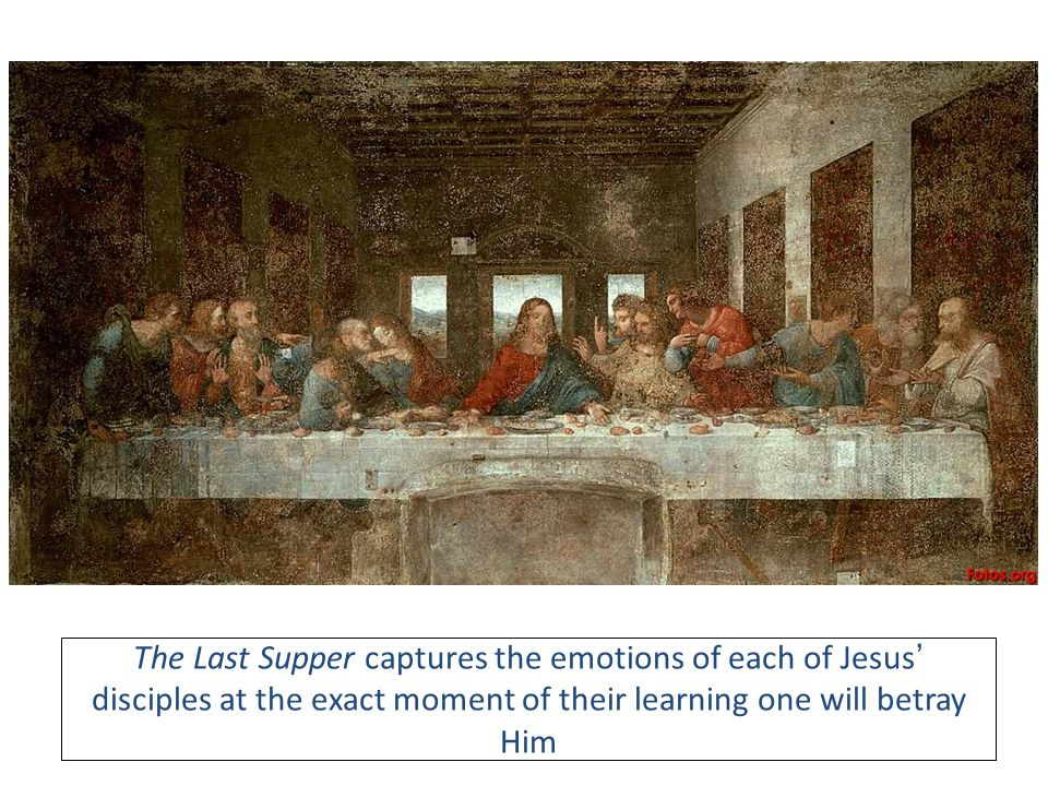 The Last Supper captures the emotions of each of Jesus' disciples at the exact moment of their learning one will betray Him