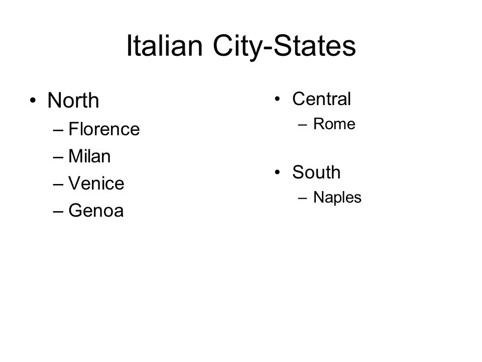 Italian City-States North Central Florence Milan South Venice Genoa