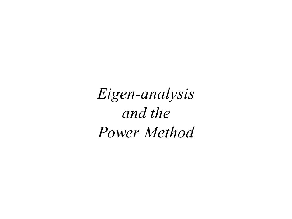Eigen-analysis and the Power Method