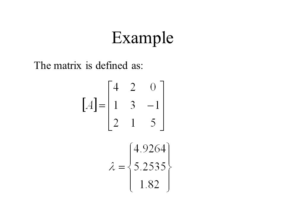 Example The matrix is defined as: