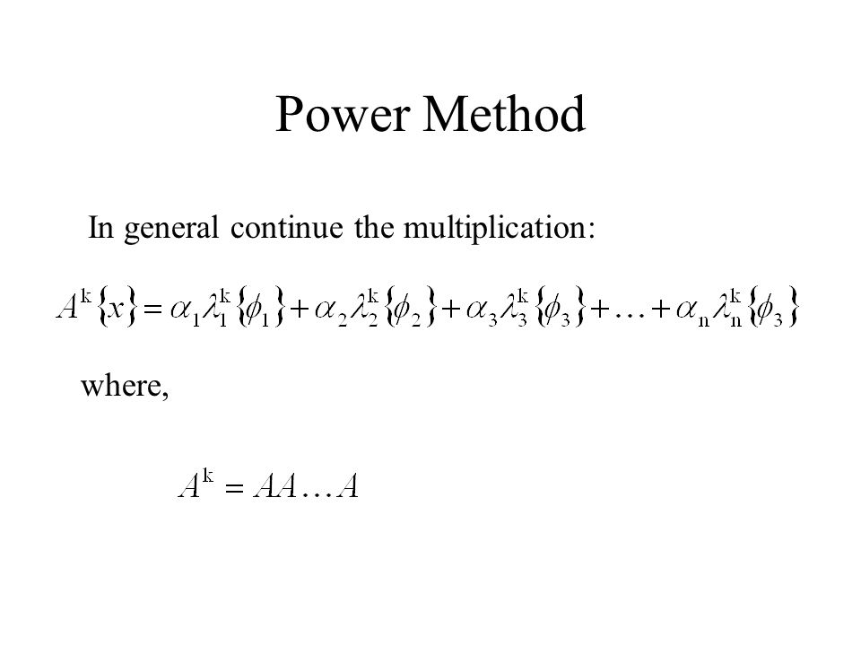 Power Method In general continue the multiplication: where,