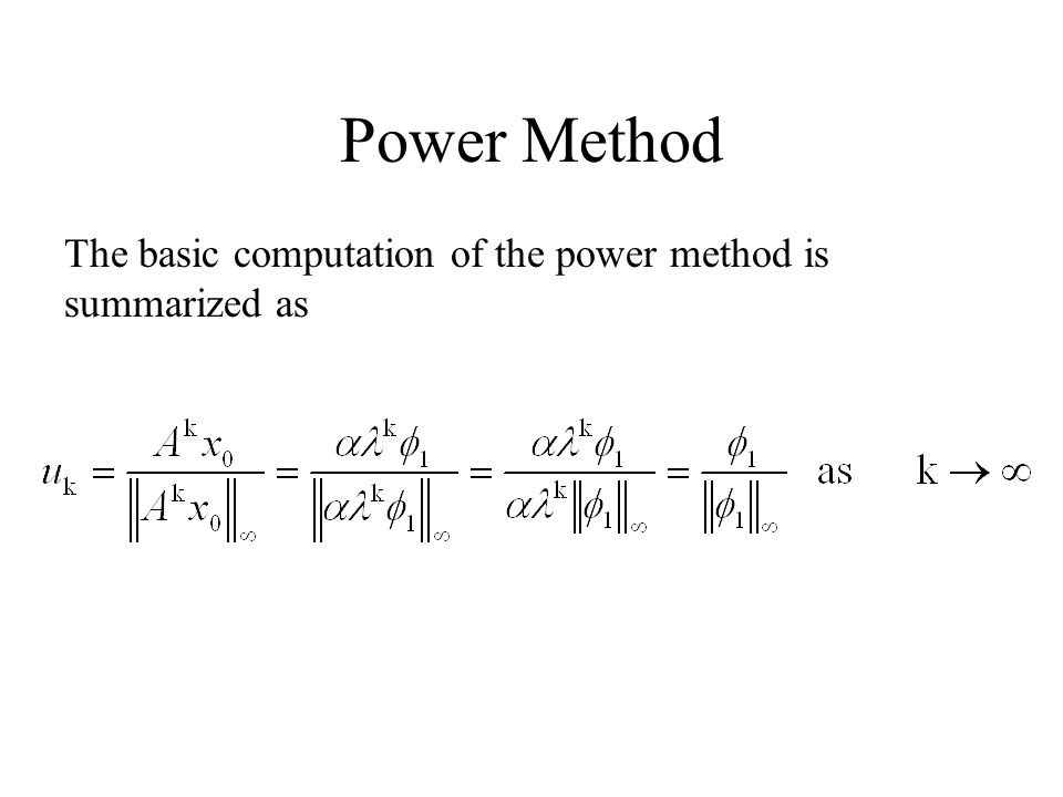 Power Method The basic computation of the power method is summarized as