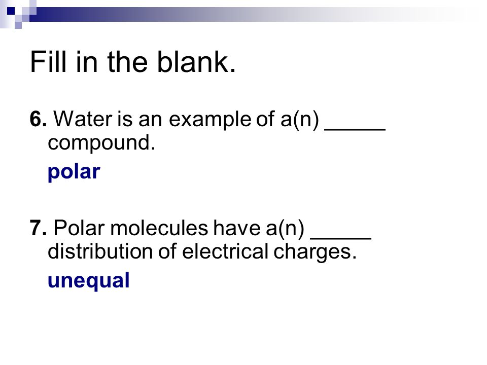 Fill in the blank. 6. Water is an example of a(n) _____ compound.