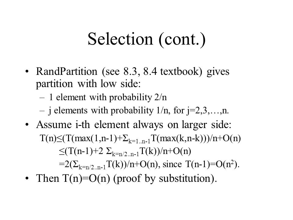Selection (cont.) RandPartition (see 8.3, 8.4 textbook) gives partition with low side: 1 element with probability 2/n.