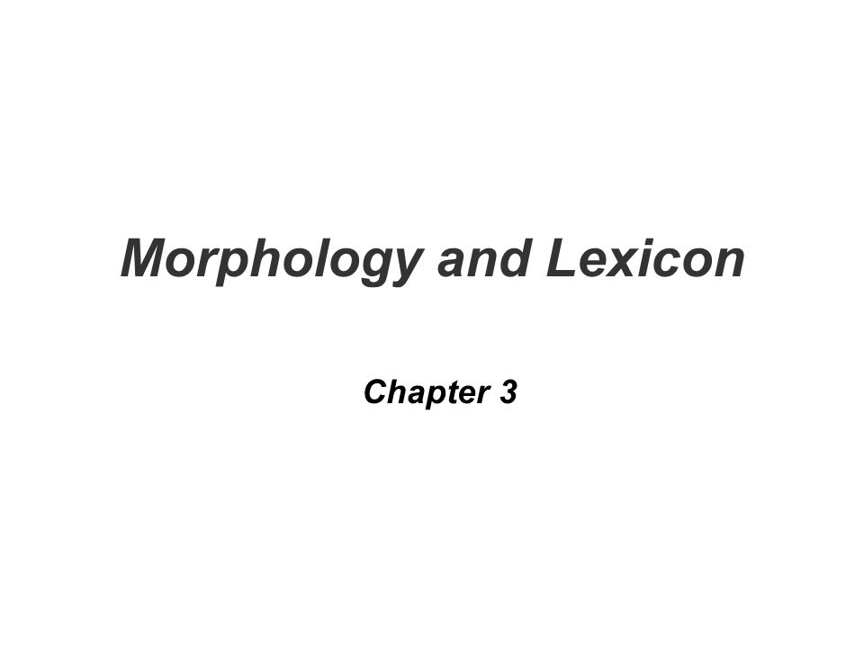 Morphology and Lexicon Chapter 3