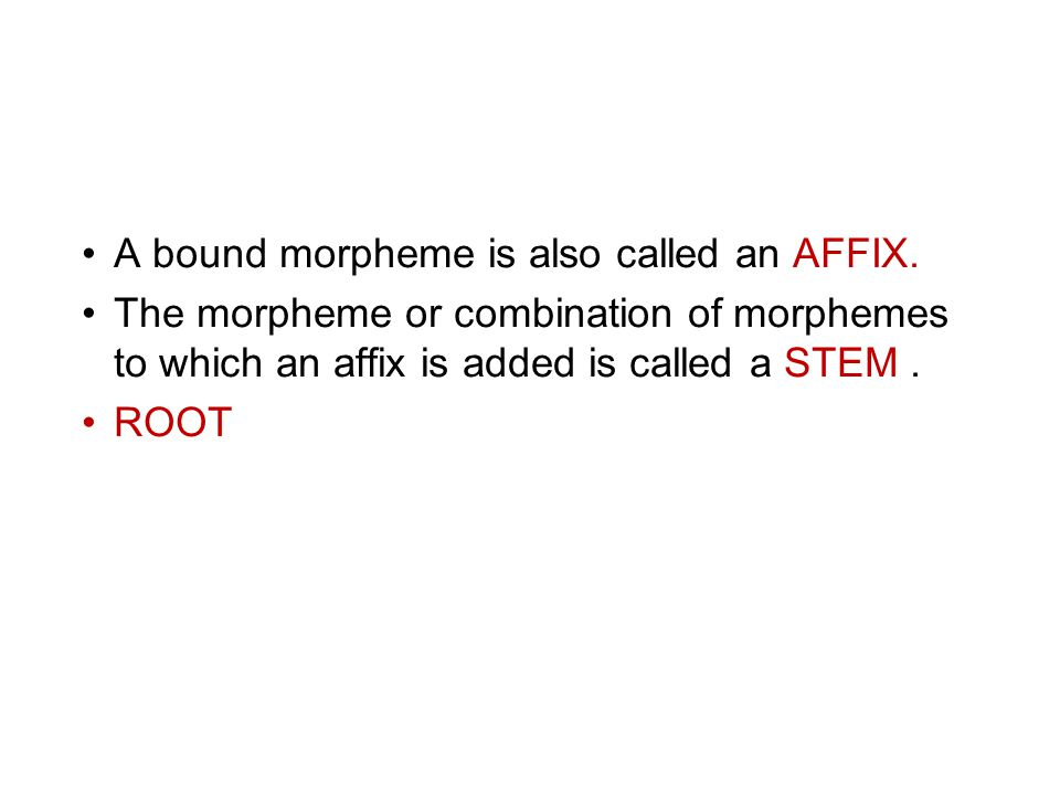 A bound morpheme is also called an AFFIX.