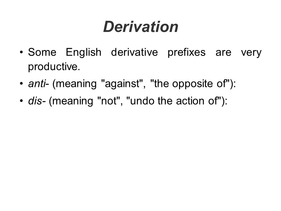 Derivation Some English derivative prefixes are very productive.