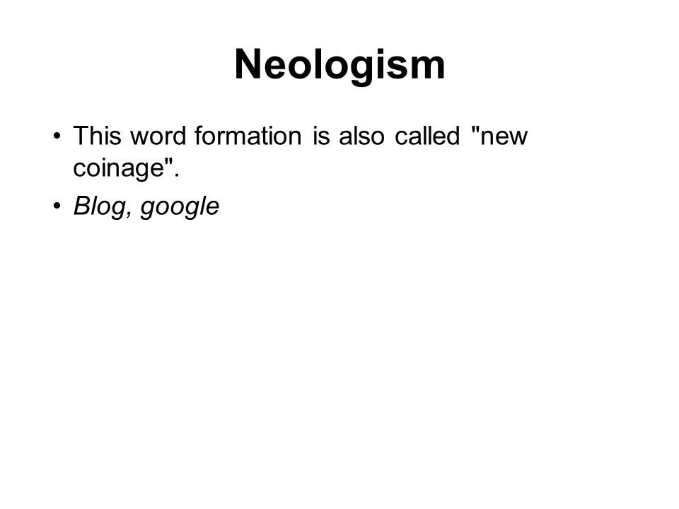 Neologism This word formation is also called new coinage .
