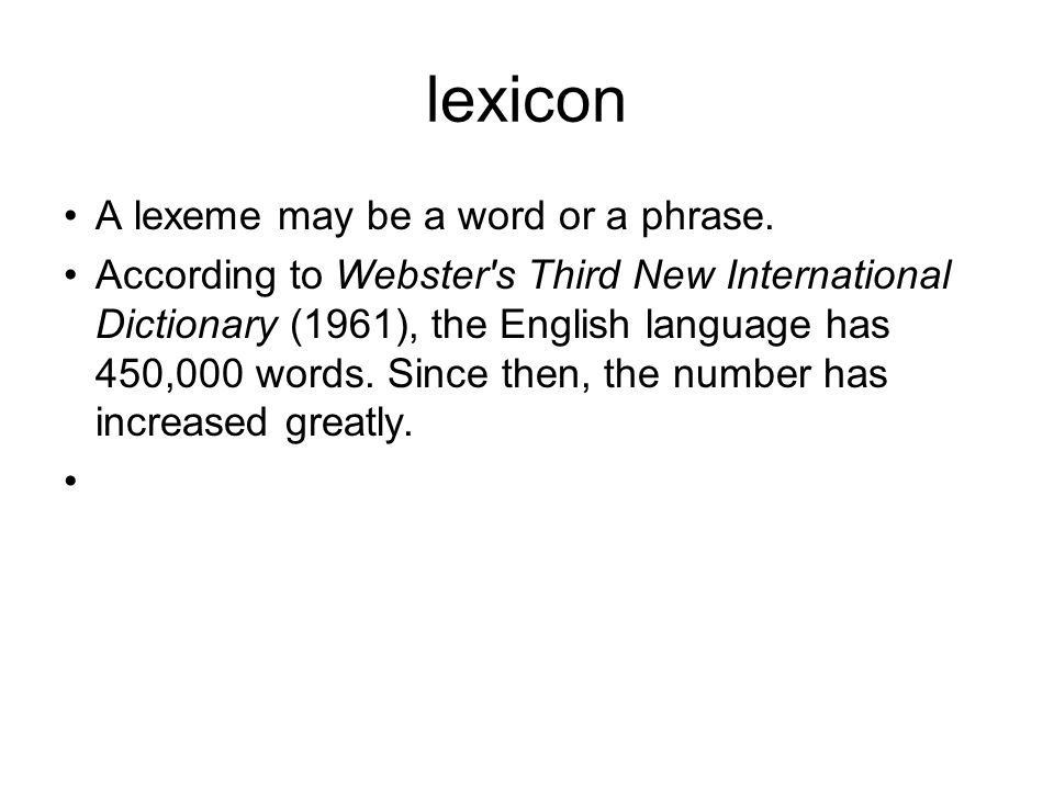 lexicon A lexeme may be a word or a phrase.