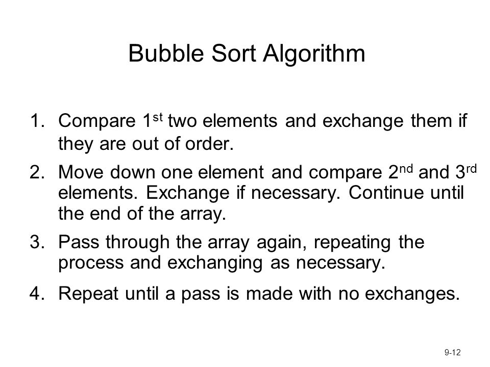 Bubble Sort Algorithm Compare 1st two elements and exchange them if they are out of order.