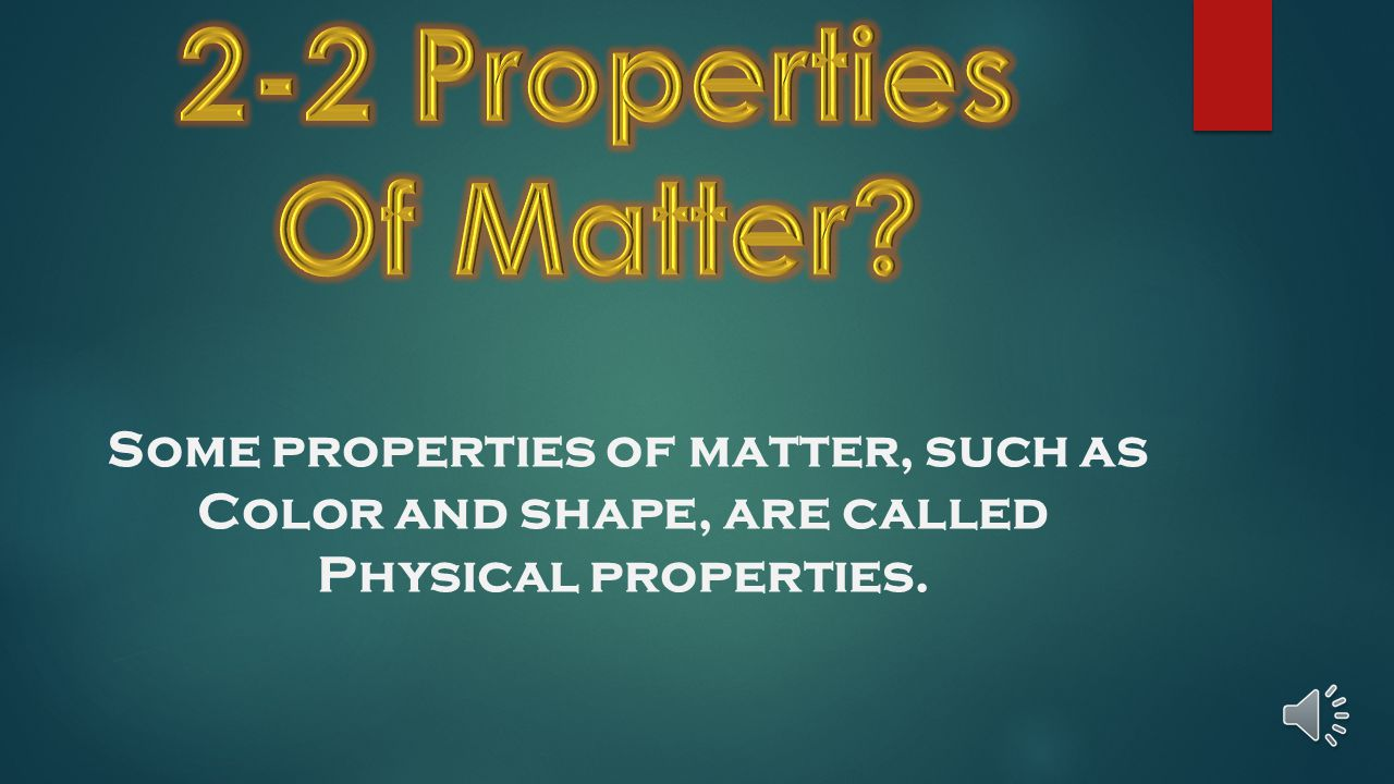 Some properties of matter, such as Color and shape, are called