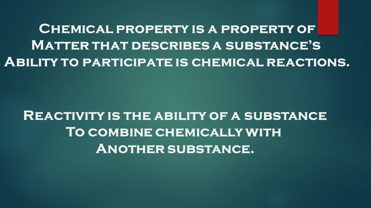 Chemical property is a property of Matter that describes a substance's
