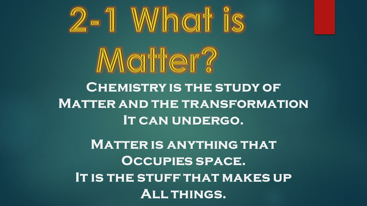 2-1 What is Matter Chemistry is the study of