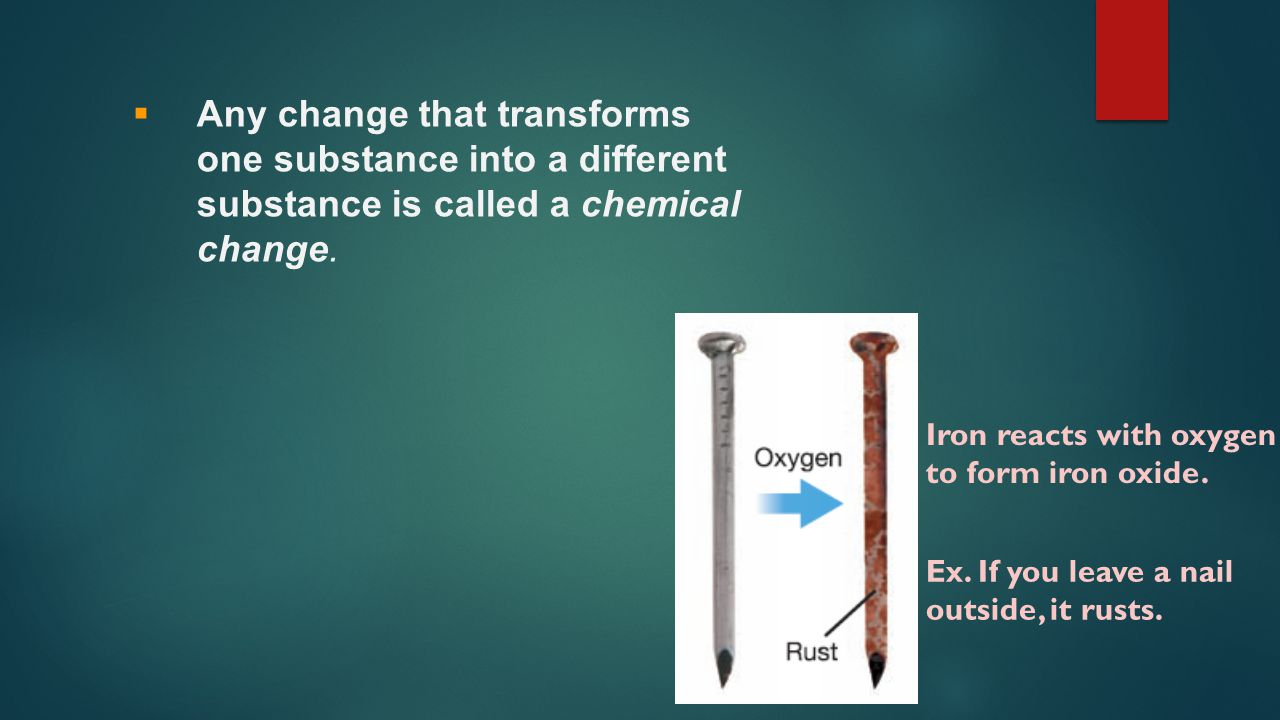 Any change that transforms one substance into a different substance is called a chemical change.