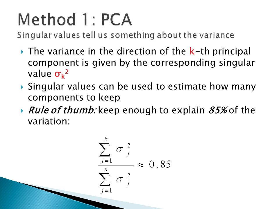 Method 1: PCA Singular values tell us something about the variance