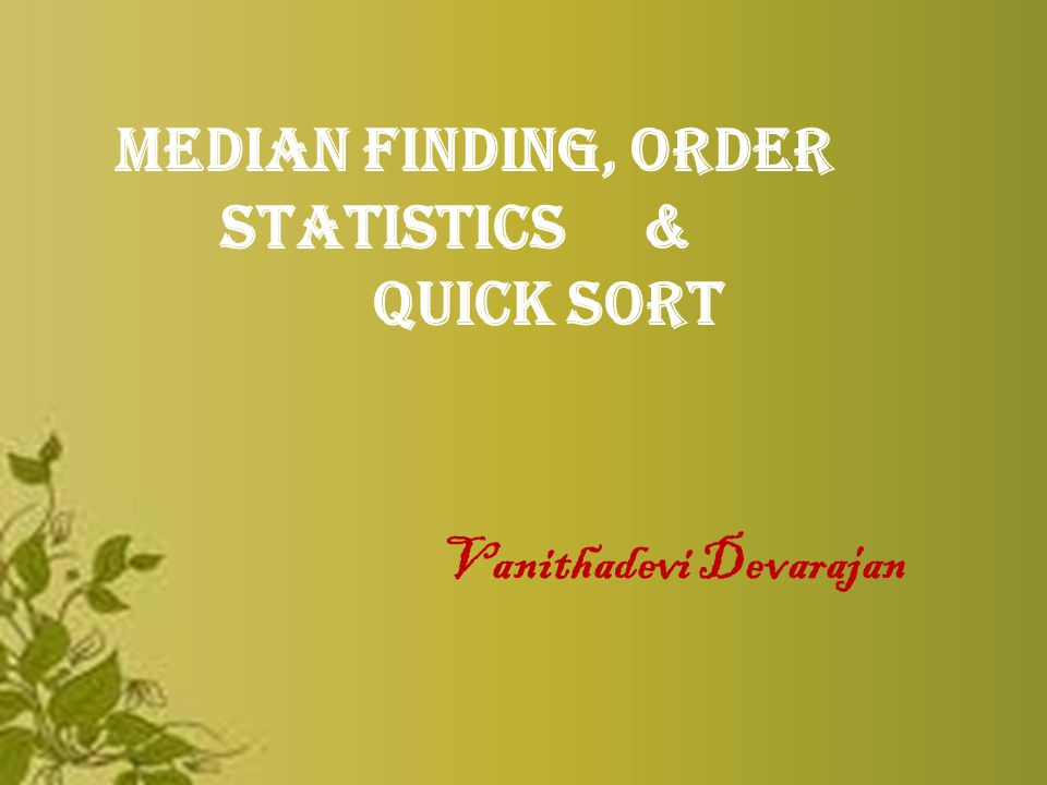 Median finding order statistics quick sort ppt video online median finding order statistics quick sort ccuart Images