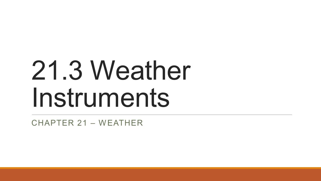 21.3 Weather Instruments Chapter 21 – Weather