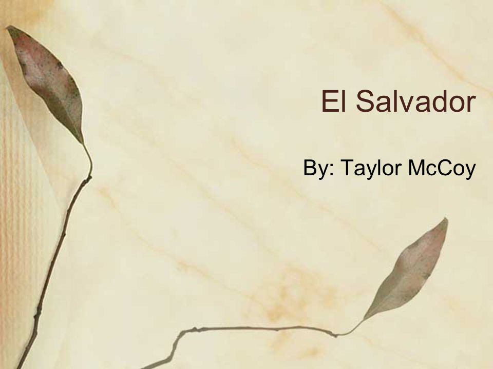 El Salvador By: Taylor McCoy