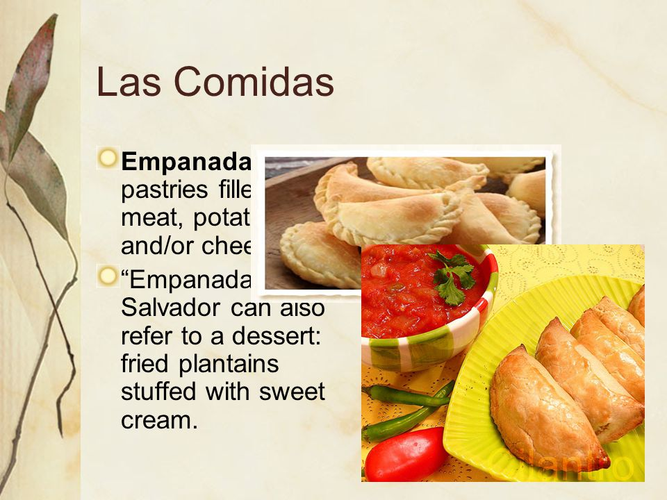 Las Comidas Empanadas: flour pastries filled with meat, potatoes, and/or cheese.