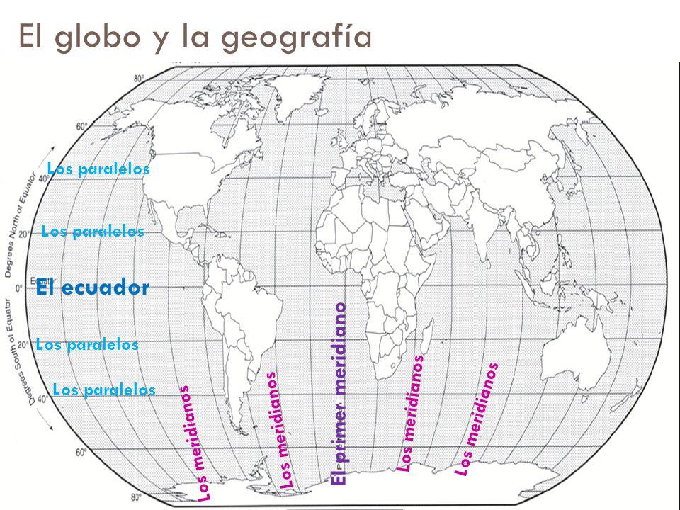 El globo y la geografía El ecuador El primer meridiano Los paralelos