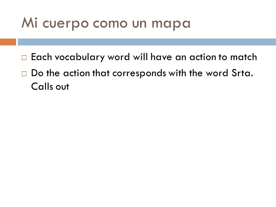 Mi cuerpo como un mapa Each vocabulary word will have an action to match.