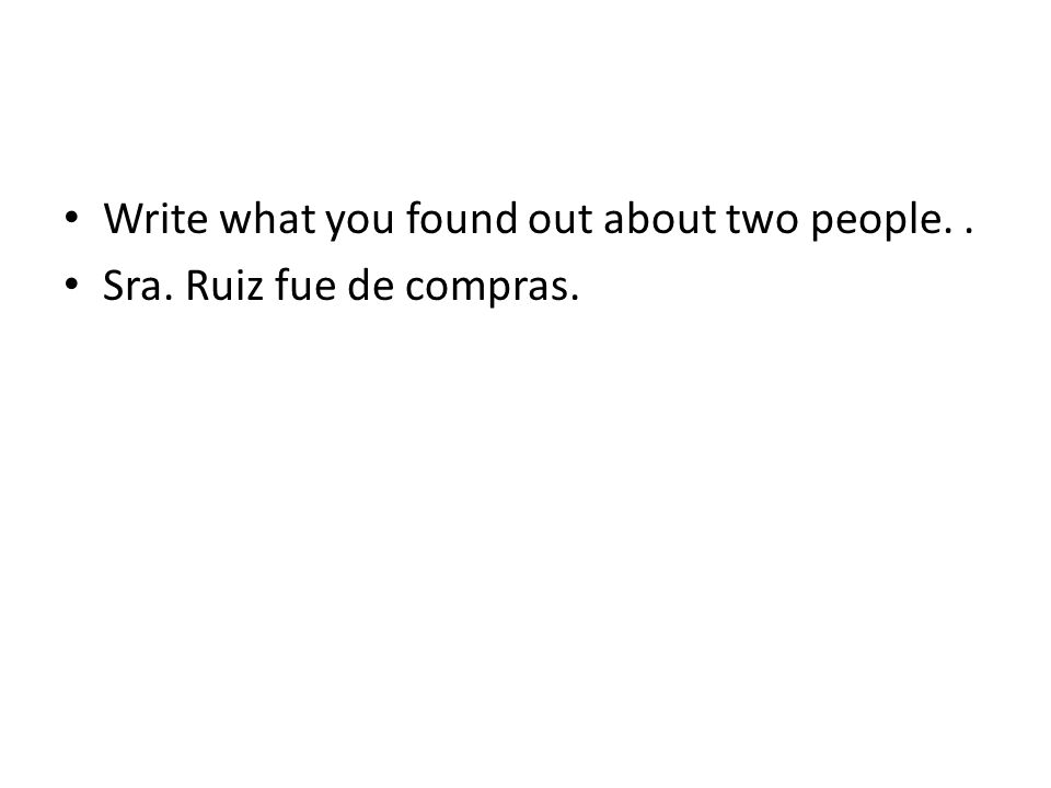 Write what you found out about two people. .