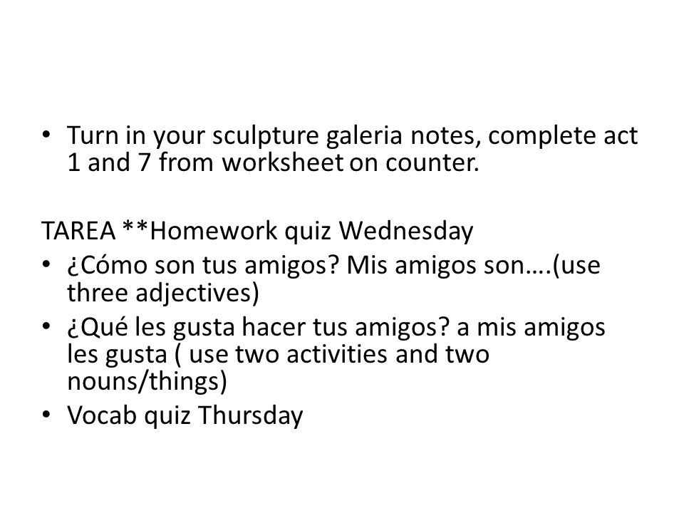 Turn in your sculpture galeria notes, complete act 1 and 7 from worksheet on counter.